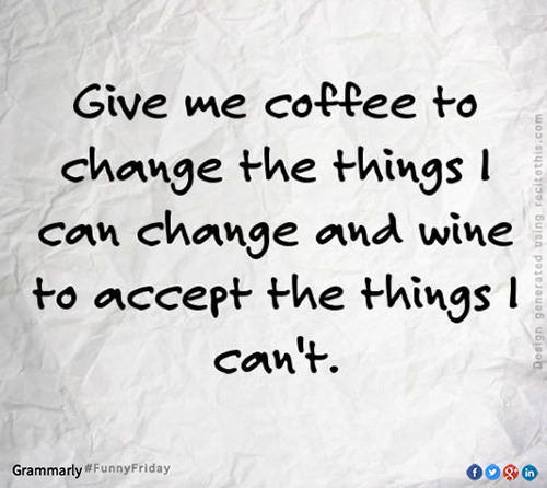 Coffee #1: Give me coffee to change the things I can change and wine to accept the things I can't