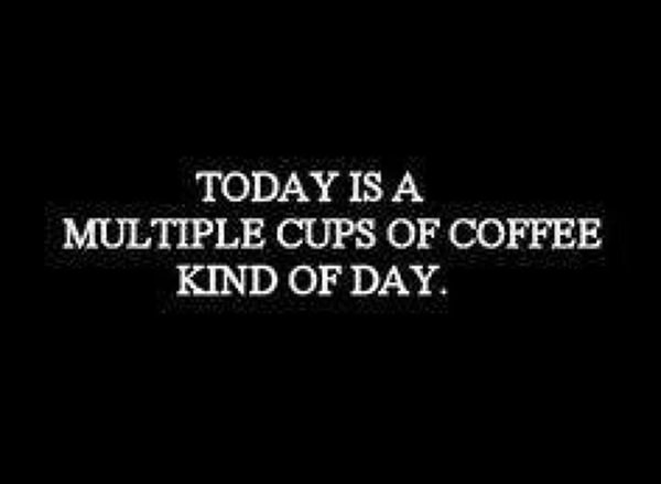Coffee #17: Today is a multiple cups of coffee kind of day.
