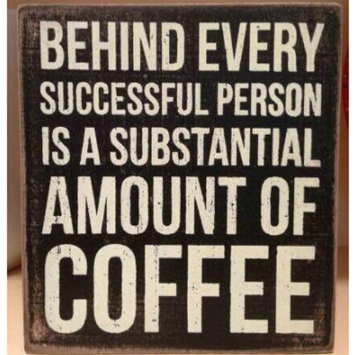 Coffee #18: Behind every successful person is a substantial amount of coffee.