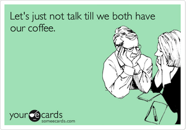 Coffee #31: Let's just not talk till we both have our coffee.