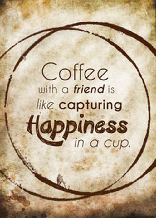 Coffee #39: Coffee with a friend is like capturing happiness in a cup.