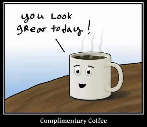 Coffee #40: Complimentary coffee. You look great today.