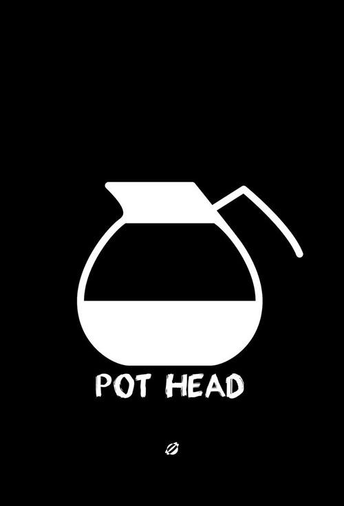 Coffee #52: Pot Head.
