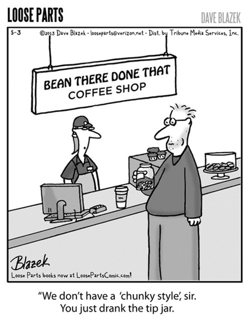 """Coffee #53: Bean there done that coffee shop. We don't have a """"chunky style"""", sir. You just drank the tip jar."""