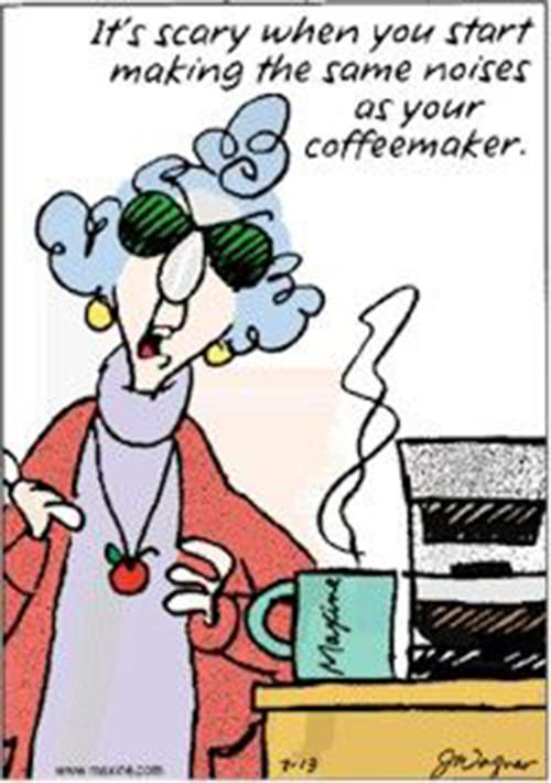 Coffee #57: It's scary when you start making the same noises as your coffeemaker.