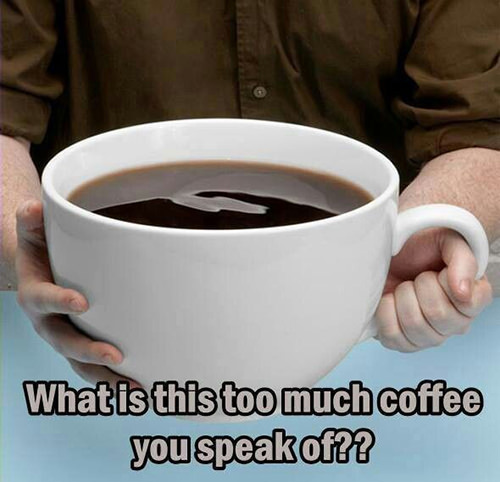 Coffee #74: What is this too much coffee you speak of??