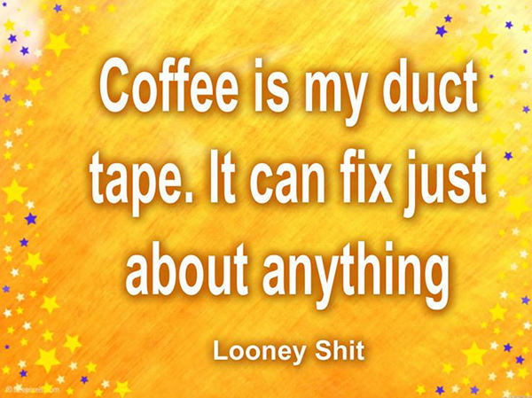 Coffee #79: Coffee is my duct tape. It can fix just about anything.
