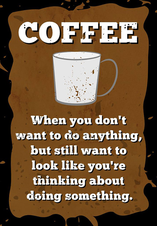 Coffee #86: Coffee. When you don't want to do anything but still want to look like you're thinking about doing something.