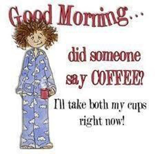 Coffee #87: Good morning. Dis someone say coffee? I'll take both my cups right now!