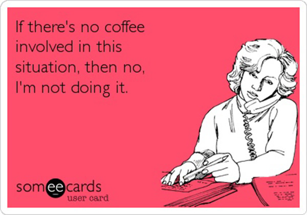 Coffee #88: If there's no coffee involved in this situation, then no, I'm not doing it.