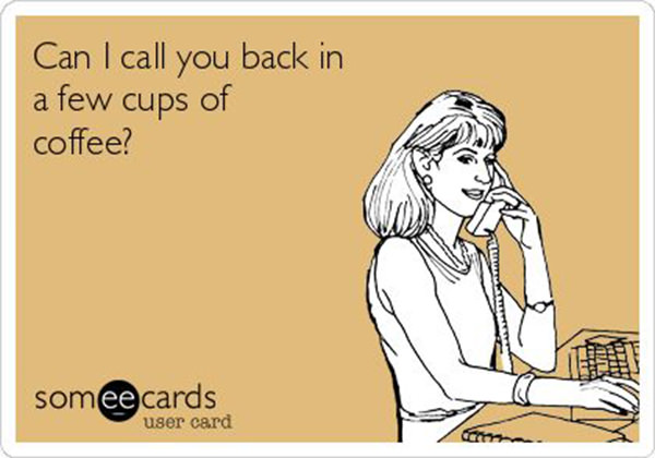 Coffee #96: Can I call you back in a few cups of coffee?