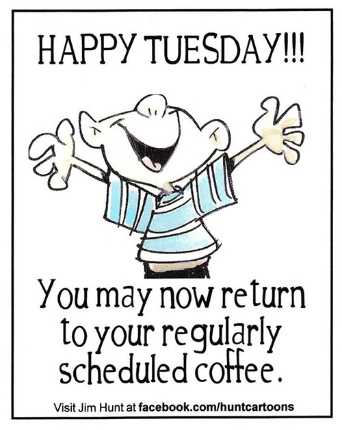 Coffee #105: Happy Tuesday. You may now return to your regularly scheduled coffee.