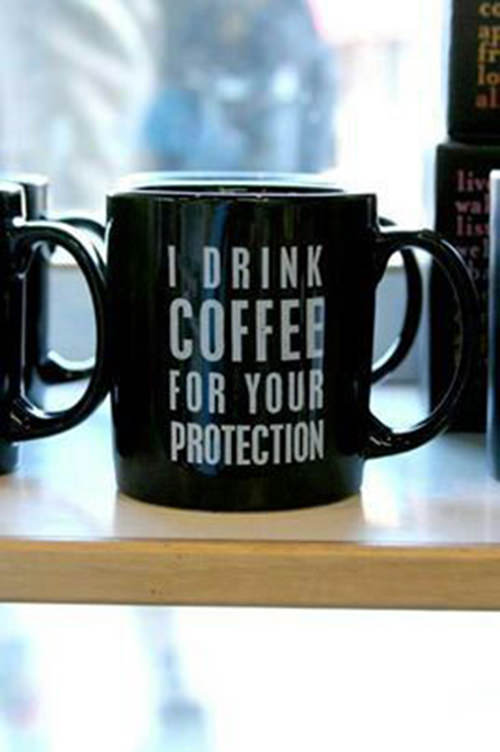Coffee #106: I drink coffee for your protection.