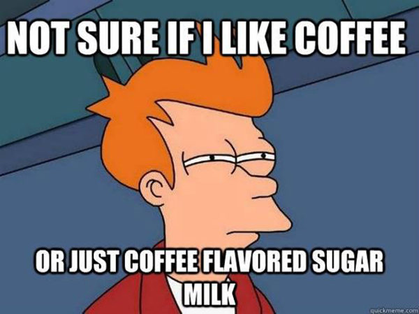Coffee #114: Not sure if I like coffee, or just coffee flavoured sugar milk.