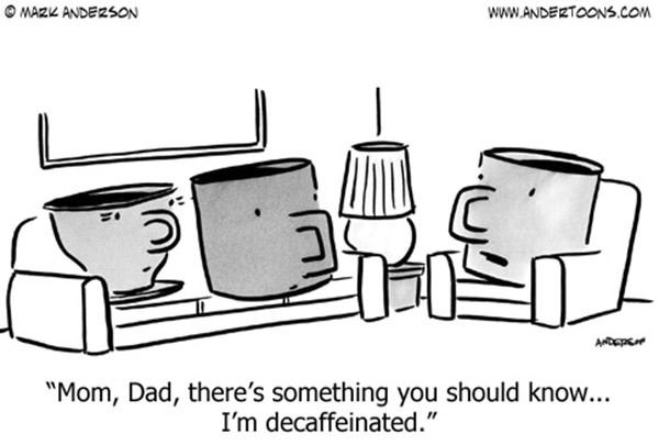 Coffee #127: Mom, Dad, there's something you should know. I'm decaffeinated.