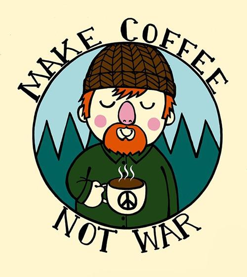 Coffee #143: Make coffee, not war.