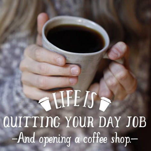 Coffee #146: Life is quitting your day job, and opening a coffee shop.