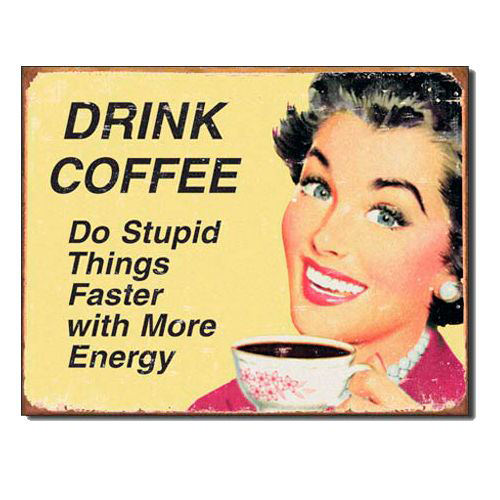 Coffee #156: Drink coffee. So stupid things faster with more energy.