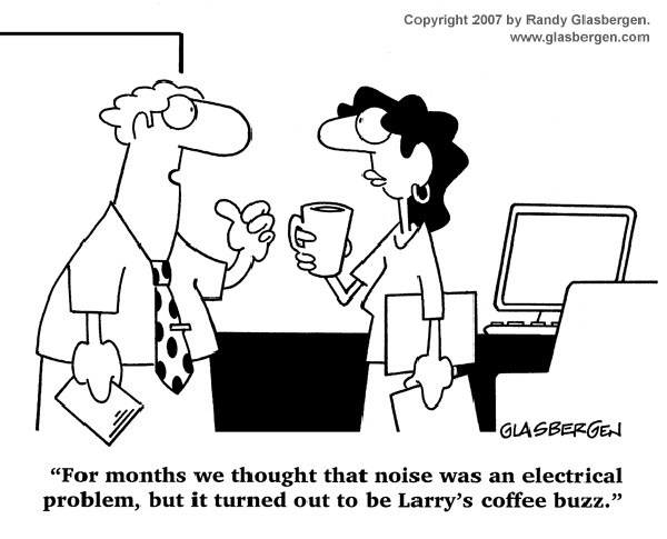 Coffee #166: For months we thought that noise was an electrical problem, but it turned out to be Larry's coffee buzz.