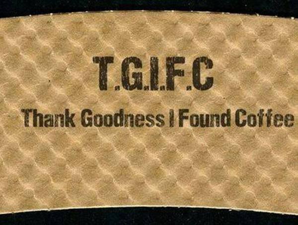 Coffee #173: TGIFC. Thank Goodness I Found Coffee.