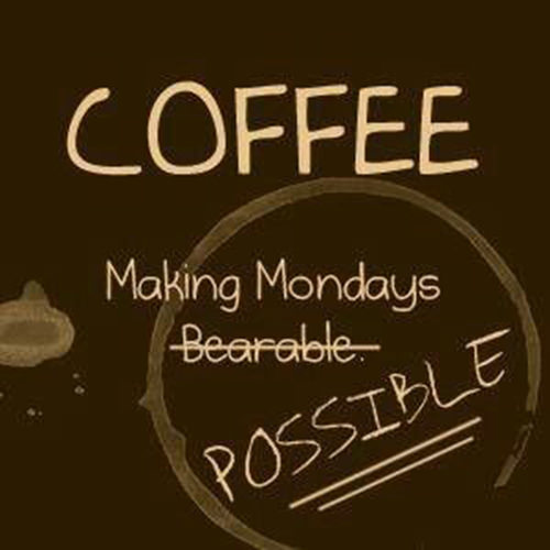 Coffee #174: Coffee. Making Mondays possible.
