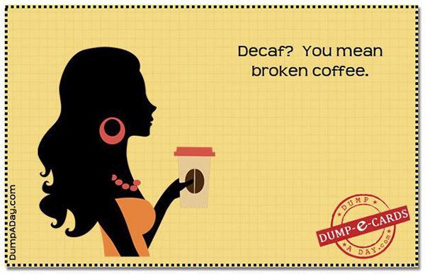 Coffee #175: Decaf? You mean broken coffee?