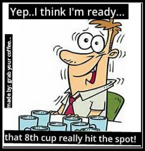 Coffee #179: Yep, I think I'm ready. That 8th cup really hit the spot.