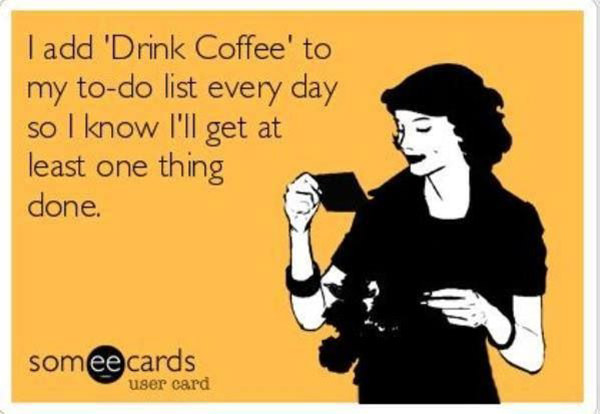 "Coffee #182: I add ""Drink Coffee"" to my to-do list every day so I know I'll get at least one thing done."