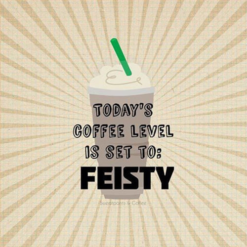 Coffee #185: Today's coffee level is set to FEISTY.