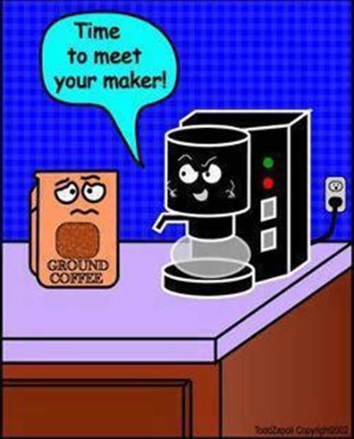Coffee #191: Time to meet your maker.