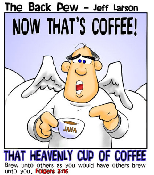Coffee #192: That heavenly cup of coffee. Brew unto others as you would have others brew unto you.