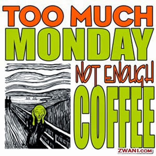 Coffee #213: Too much Monday. Not enough coffee.
