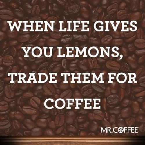 Coffee #216: When life gives you lemons, trade them for coffee.
