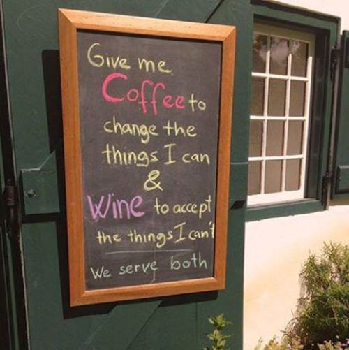 Coffee #227: Give me coffee to change the things I can and wine to accept the things I can't. We serve both.