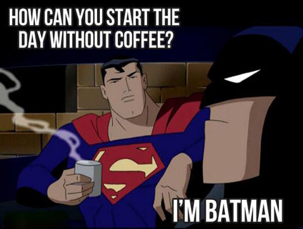 Good Morning I M Up Meme : Coffee how can you start the day without i m