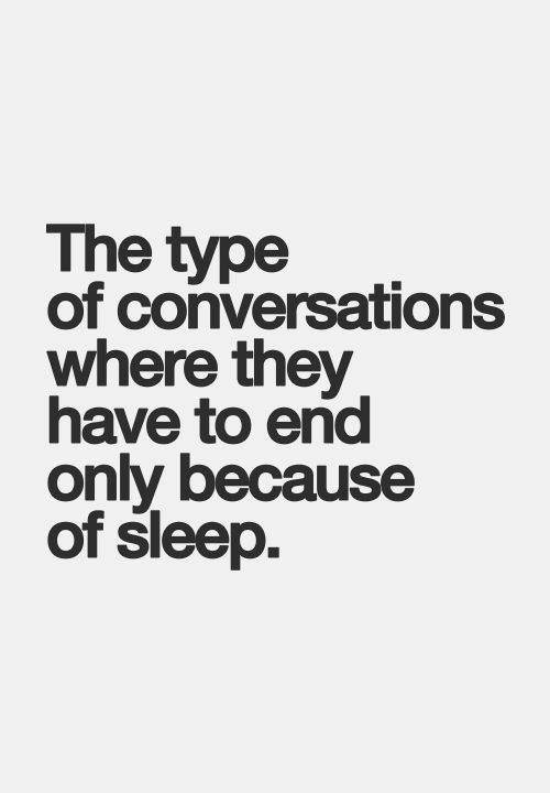 Favorite Things #1: The type of conversations where they have to end only because of sleep.