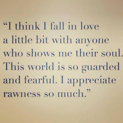 Favorite Things #2: I think I fall in love a little bit with anyone who shows me their soul. This world is so guarded and fearful. I appreciate rawness so much.