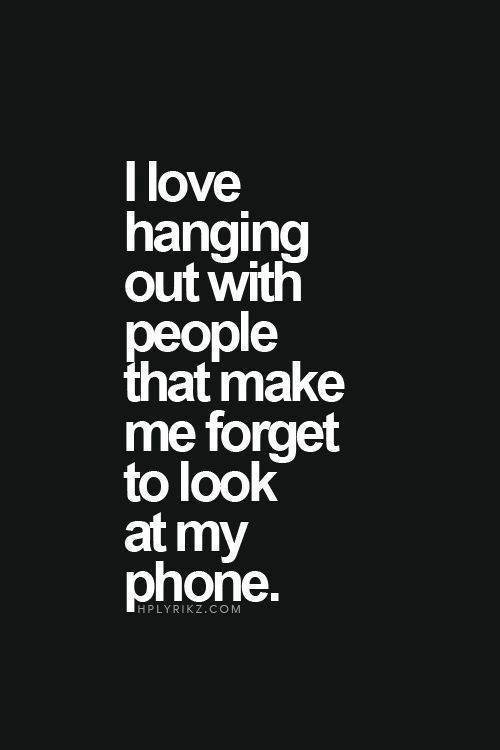 Favorite Things #8: I love hanging out with people who make me forget to look at my phone.