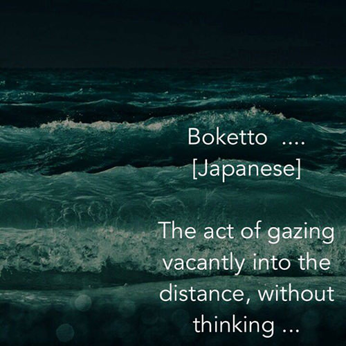Favorite Things #17: Boketto (Japanese). The act of gazing vacantly into the distance, without thinking.