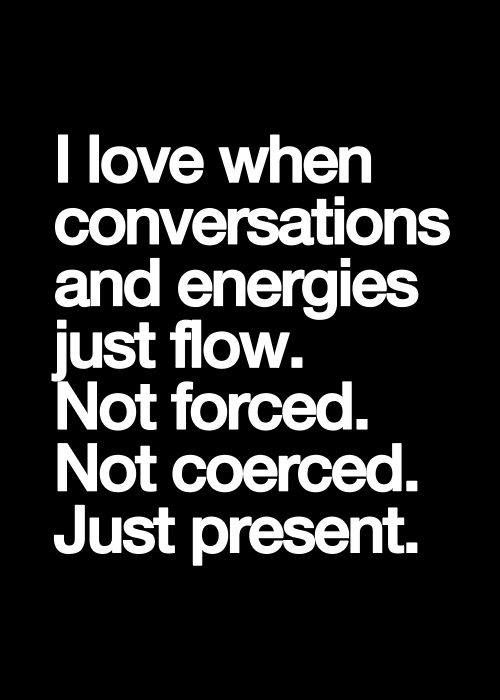Favorite Things #21: I love when conversation and energies just flow. Not forced. Not coerced. Just present.