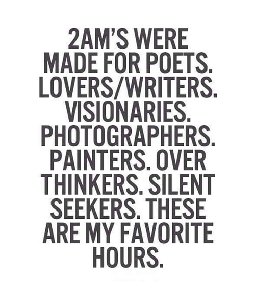 Favorite Things #38: 2 am's were made for poets, lovers/writers. Visionaries, photographers, painters, over thinkers, silent seekers. These are my favorite hours.