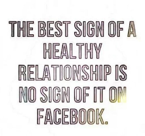 Friendship #2: The best sign of a healthy relationship is no sign of it on Facebook.
