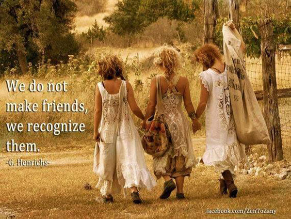 Friendship #29: We do not make friends, we recognize them.