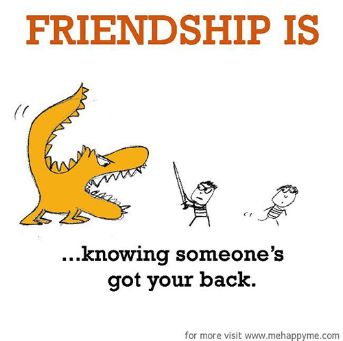 Friendship #35: Friendship is knowing someone's got your back.