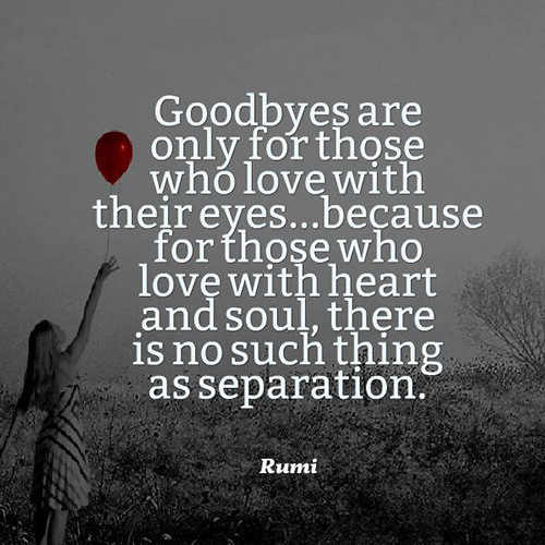 Friendship #42: Goodbyes are only for those who love with their eyes, because for those who love with heart and soul, there is no such thing as separation.