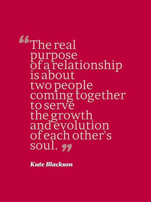 Friendship #43: The real purpose of a relationship is about two people coming together to serve the growth and evolution of each other's soul.