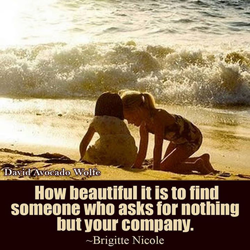 Friendship #44: <p>How beautiful it is to find someone who asks for nothing but your company.</p>