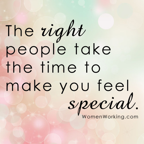 Friendship #47: The right people take the time to make you feel special.