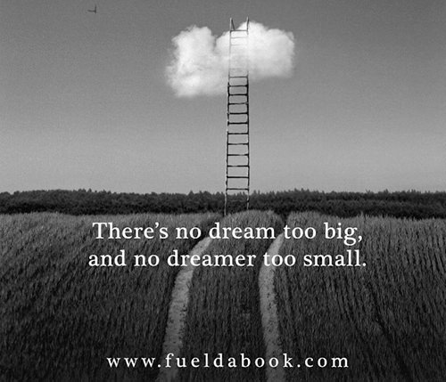 Fuel Posters #7: There is no dream too big, and no dreamer too small.