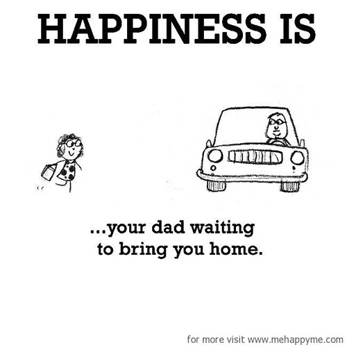 Happiness #188: Happiness is your dad waiting to bring you home.